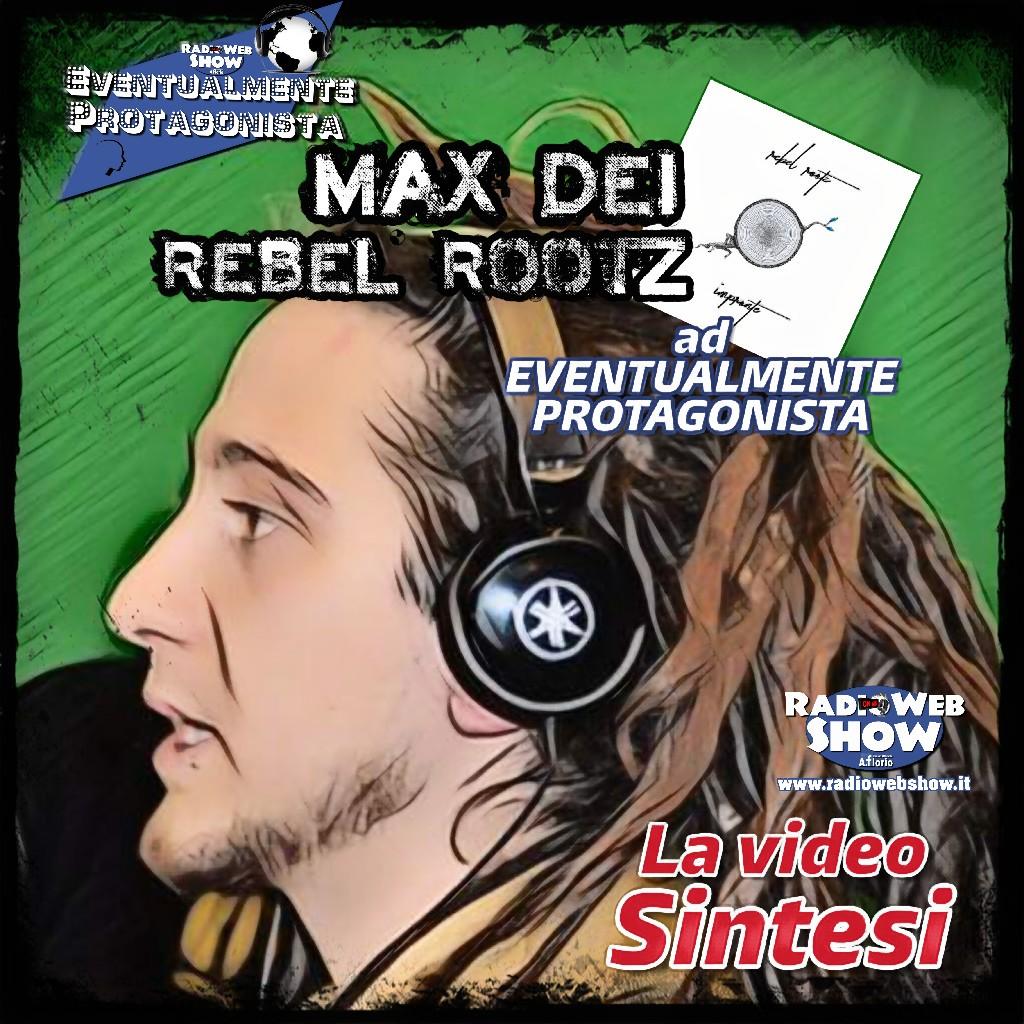 Max dei Rebel Rootz ad Eventualmente Protagonista – La Video Sintesi