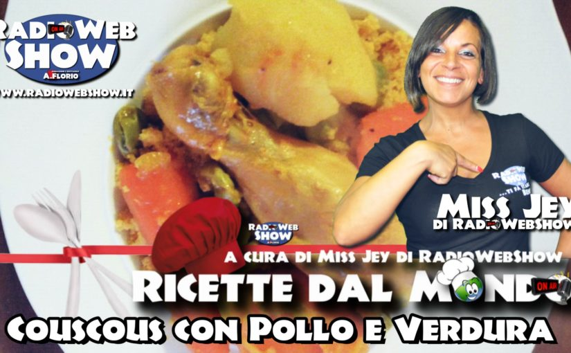 Ricette dal mondo – Tunisia – Couscous con pollo e verdura